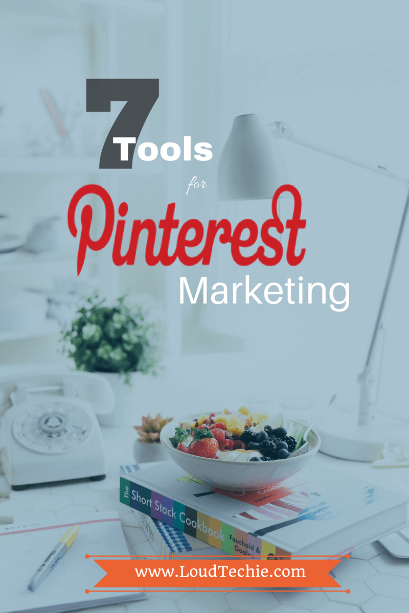 7 Great Tools to Get the Most Out of Pinterest Marketing