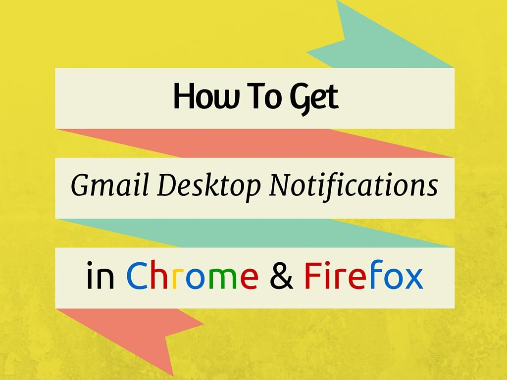 Get Gmail Desktop Notifications in Chrome and Mozilla Firefox