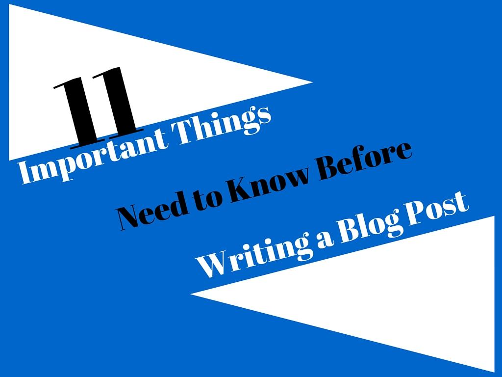 11 Important Things Need to Know Before Writing a Blog Post