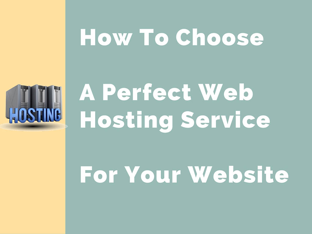 How To Choose A Perfect Web Hosting Service For Your Website