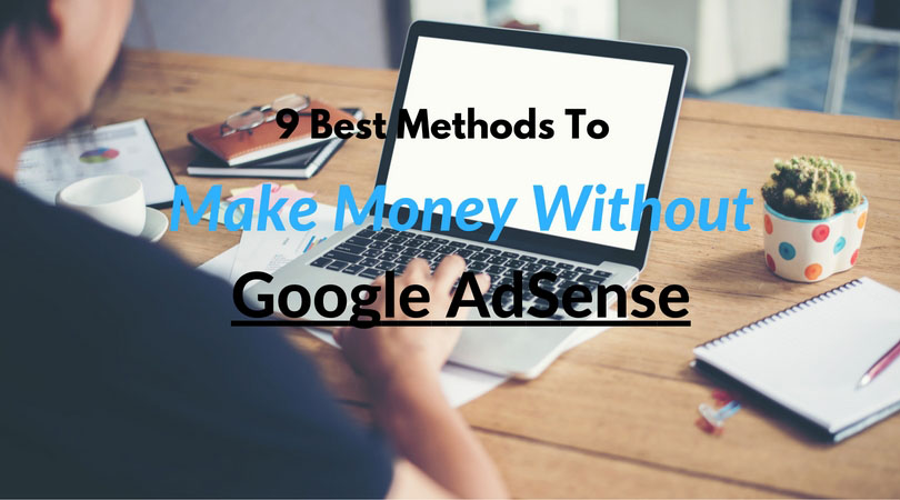 9 Best Methods To Make Money Without Google AdSense
