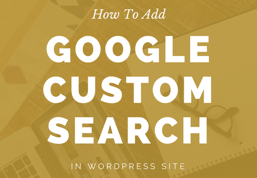 How To Add Google Custom Search Box In WordPress Site