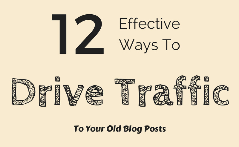 12 Effective Ways To Drive Traffic To Your Old Blog Posts