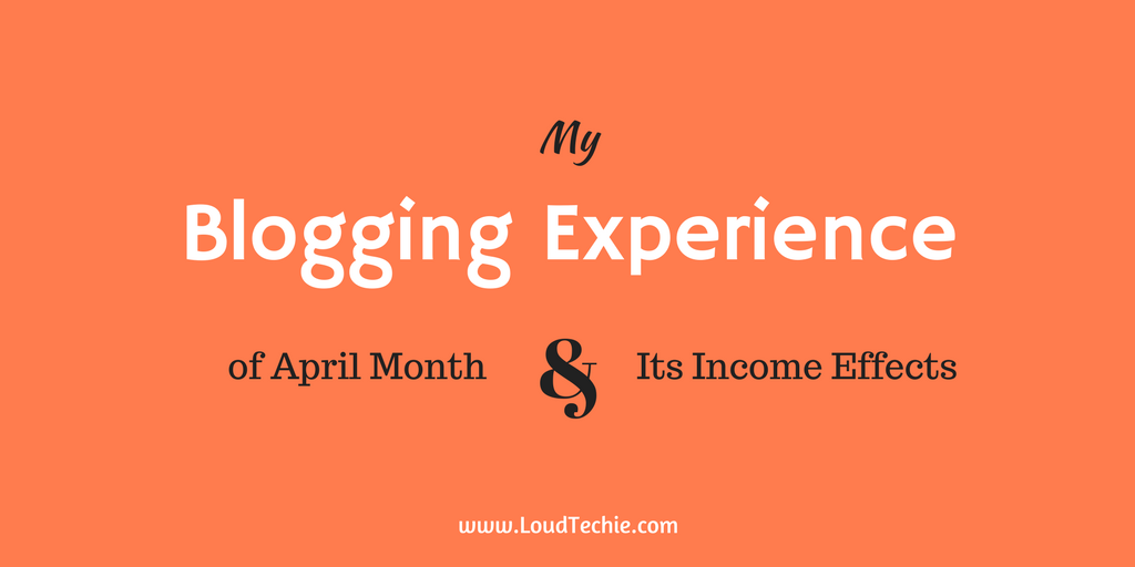 My Blogging Experience of April Month & Its Income Effects