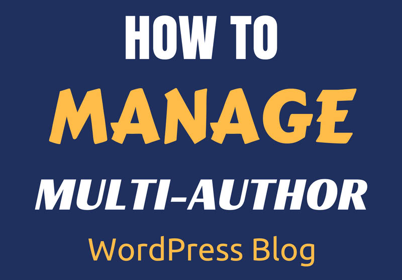 How To Manage Multi-Author WordPress Blog