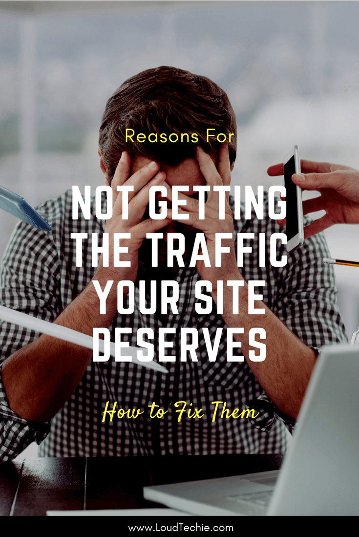 4 Reasons for not Getting the Traffic Your Site Deserves – How to Fix Them