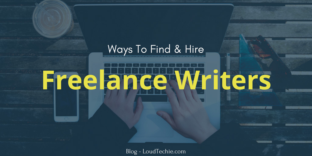 9 Best Ways To Find And Hire Quality Freelance Writers
