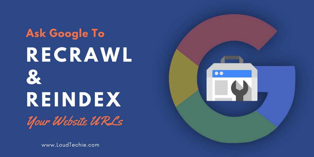 How To Ask Google To Recrawl & Reindex Your website URLs